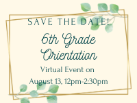 Save the Date!  6th Grade Orientation Virtual Event on August 13 from 12-2:30 pm