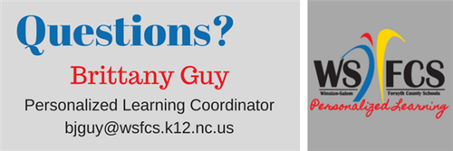 Contact Brittany Guy, Personalized Learning Coordinator at bjguy@wsfcs.k12.nc.us